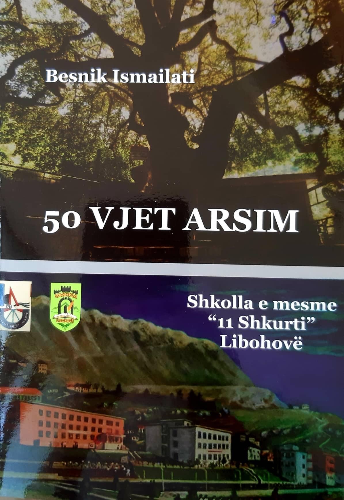 """Botohet Libri Voluminoz i Besnik Ismailatit 50 VJET ARSIM - Shkolla e Mesme """"11 Shkurti"""" Libohovë"""